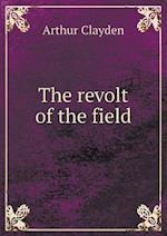 The Revolt of the Field af Arthur Clayden