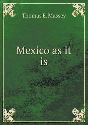 Mexico as It Is af Thomas E. Massey