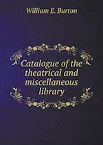 Catalogue of the Theatrical and Miscellaneous Library af William E. Burton