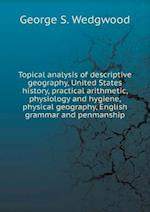Topical Analysis of Descriptive Geography, United States History, Practical Arithmetic, Physiology and Hygiene, Physical Geography, English Grammar an af George S. Wedgwood