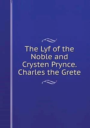The Lyf of the Noble and Crysten Prynce. Charles the Grete af William Caxton