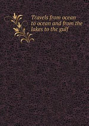 Travels from Ocean to Ocean and from the Lakes to the Gulf af Amos H. Gottschall