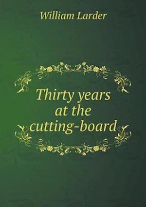 Thirty Years at the Cutting-Board af William Larder