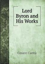 Lord Byron and His Works af Cesare Cantu