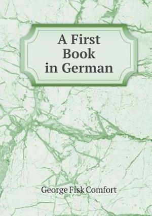 A First Book in German af George Fisk Comfort