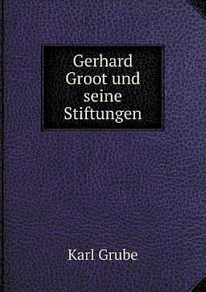 Gerhard Groot Und Seine Stiftungen af Karl Grube