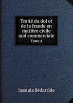 Traite Du Dol Et de La Fraude En Matiere Civile and Commerciale Tome 4 af Jassuda Bedarride