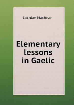 Elementary Lessons in Gaelic af Lachlan Macbean