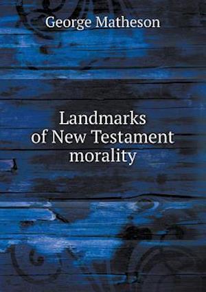 Landmarks of New Testament Morality af George Matheson