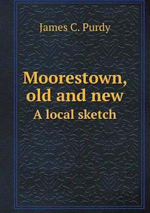 Moorestown, Old and New a Local Sketch af James C. Purdy