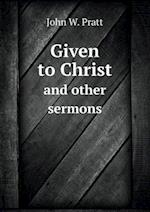 Given to Christ and Other Sermons af John W. Pratt