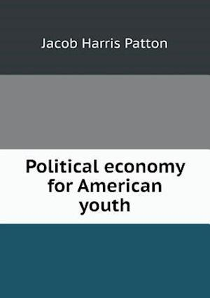 Political Economy for American Youth af Jacob Harris Patton