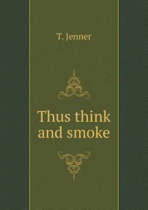 Thus Think and Smoke af T. Jenner