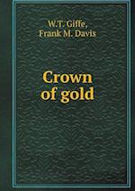 Crown of Gold af W. T. Giffe, Frank M. Davis