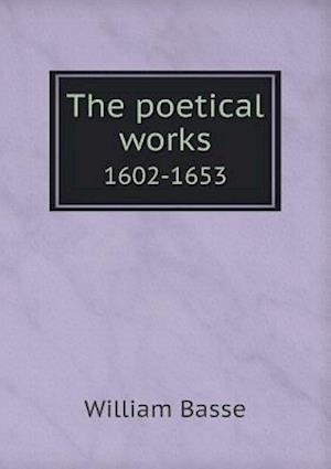 The Poetical Works 1602-1653 af William Basse
