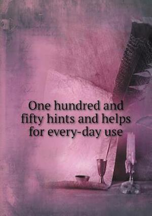 One Hundred and Fifty Hints and Helps for Every-Day Use af Conrad Pinschmidt
