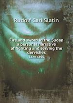Fire and Sword in the Sudan a Personal Narrative of Fighting and Serving the Dervishes 1879-1895 af Rudolf Carl Slatin