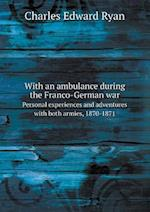 With an Ambulance During the Franco-German War Personal Experiences and Adventures with Both Armies, 1870-1871 af Charles Edward Ryan
