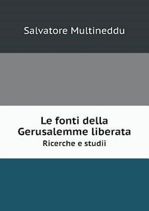 Le Fonti Della Gerusalemme Liberata Ricerche E Studii af Salvatore Multineddu