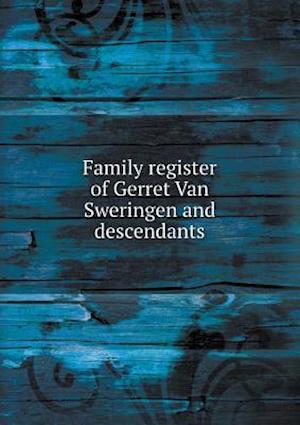 Family Register of Gerret Van Sweringen and Descendants af Henry Hartwell Swearingen