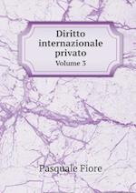 Diritto Internazionale Privato Volume 3 af Pasquale Fiore
