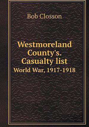 Westmoreland County's. Casualty List World War, 1917-1918 af Bob Closson