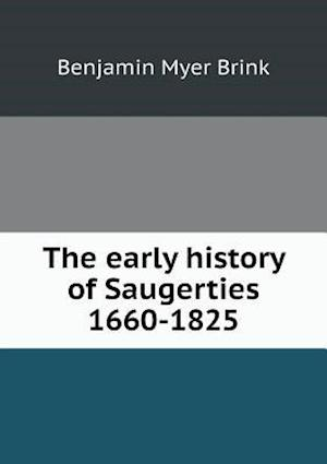 The Early History of Saugerties 1660-1825 af Benjamin Myer Brink