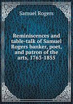 Reminiscences and Table-Talk of Samuel Rogers Banker, Poet, and Patron of the Arts, 1763-1855 af Samuel Rogers