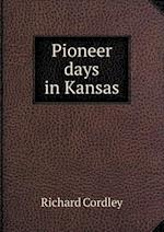 Pioneer Days in Kansas af Richard Cordley