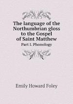 The Language of the Northumbrian Gloss to the Gospel of Saint Matthew Part I. Phonology af Emily Howard Foley
