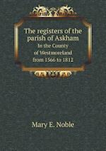 The Registers of the Parish of Askham in the County of Westmoreland from 1566 to 1812 af Mary E. Noble