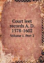 Court Leet Records A. D. 1578-1602 Volume 1. Pert 2 af H. M. Gilbert