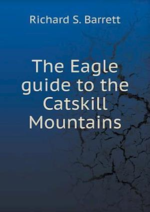 The Eagle Guide to the Catskill Mountains af Richard S. Barrett
