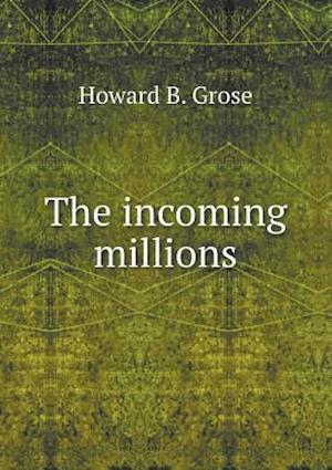 The Incoming Millions af Howard B. Grose