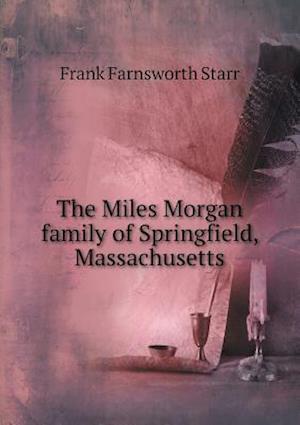 The Miles Morgan Family of Springfield, Massachusetts af Frank Farnsworth Starr
