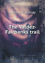 The Valdez-Fairbanks Trail af Hallock C. Bundy
