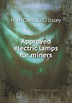 Approved Electric Lamps for Miners af H. H. Clark, L. C. Ilsley