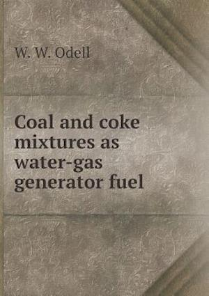 Coal and Coke Mixtures as Water-Gas Generator Fuel af W. W. Odell