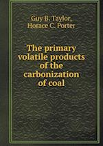The Primary Volatile Products of the Carbonization of Coal af Horace C. Porter, Guy B. Taylor