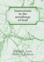 Innovations in the Metallurgy of Lead af Dorsey a. Lyon, Oliver C. Ralston