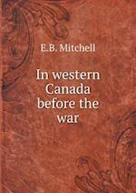 In Western Canada Before the War af E. B. Mitchell