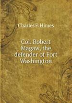 Col. Robert Magaw, the Defender of Fort Washington af Charles F. Himes