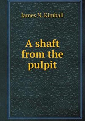 A Shaft from the Pulpit af James N. Kimball