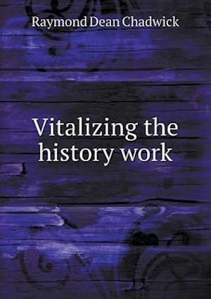 Vitalizing the History Work af Raymond Dean Chadwick