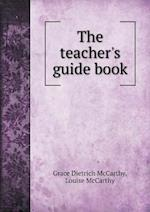 The Teacher's Guide Book af Grace Dietrich McCarthy, Louise McCarthy