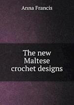 The New Maltese Crochet Designs af Anna Francis