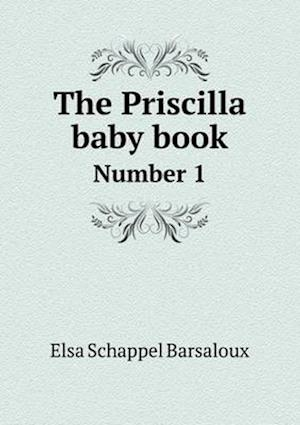 The Priscilla Baby Book Number 1 af Elsa Schappel Barsaloux
