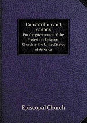 Constitution and Canons for the Government of the Protestant Episcopal Church in the United States of America af Episcopal Church