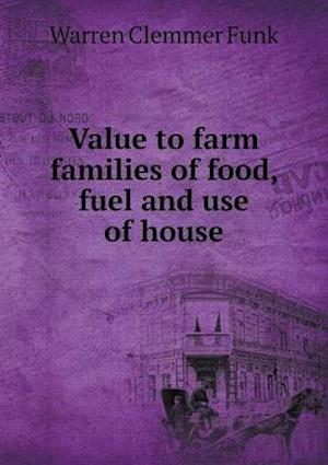 Value to Farm Families of Food, Fuel and Use of House af Warren Clemmer Funk
