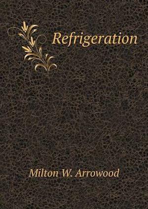 Refrigeration af Milton W. Arrowood